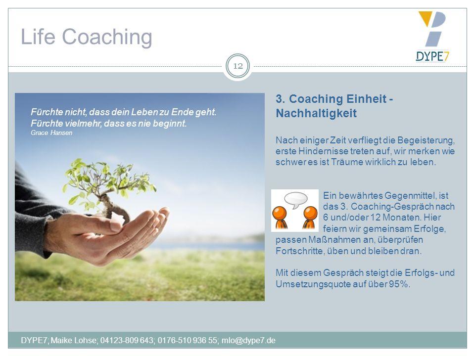 Life Coaching 12 3. Coaching Einheit - Nachhaltigkeit Nach einiger Zeit verfliegt die Begeisterung, erste Hindernisse treten auf, wir merken wie schwe