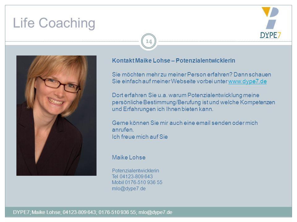 Life Coaching 14 Kontakt Maike Lohse – Potenzialentwicklerin Sie möchten mehr zu meiner Person erfahren? Dann schauen Sie einfach auf meiner Webseite