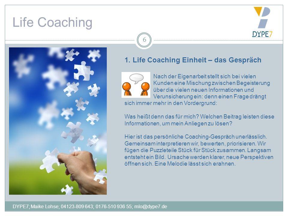 Life Coaching 6 1. Life Coaching Einheit – das Gespräch Nach der Eigenarbeit stellt sich bei vielen Kunden eine Mischung zwischen Begeisterung über di