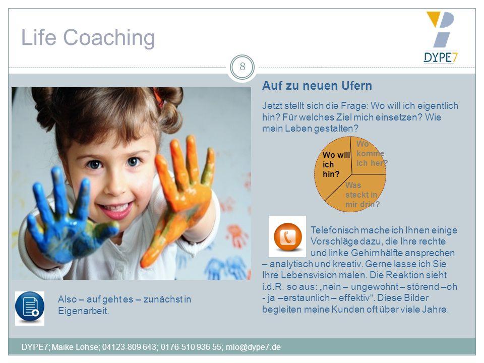 Life Coaching 8 Auf zu neuen Ufern Jetzt stellt sich die Frage: Wo will ich eigentlich hin? Für welches Ziel mich einsetzen? Wie mein Leben gestalten?