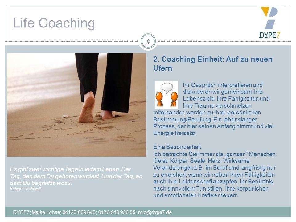 Life Coaching 9 DYPE7; Maike Lohse; 04123-809 643; 0176-510 936 55; mlo@dype7.de 2. Coaching Einheit: Auf zu neuen Ufern Im Gespräch interpretieren un