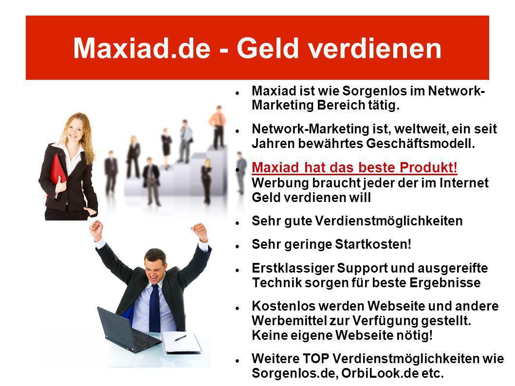 Maxiad.de - Geld verdienen Maxiad ist wie Sorgenlos im Network- Marketing Bereich tätig. Network-Marketing ist, weltweit, ein seit Jahren bewährtes Ge