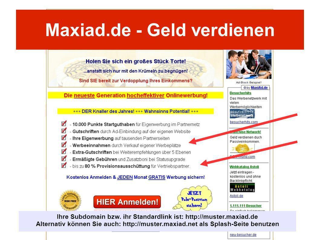 Ihre Subdomain bzw. ihr Standardlink ist: http://muster.maxiad.de Alternativ können Sie auch: http://muster.maxiad.net als Splash-Seite benutzen Maxia