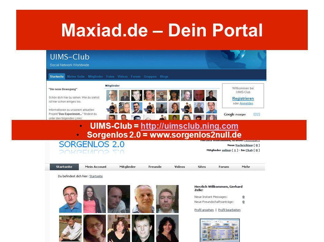 Maxiad.de – Dein Portal UIMS-Club = http://uimsclub.ning.comhttp://uimsclub.ning.com Sorgenlos 2.0 = www.sorgenlos2null.de