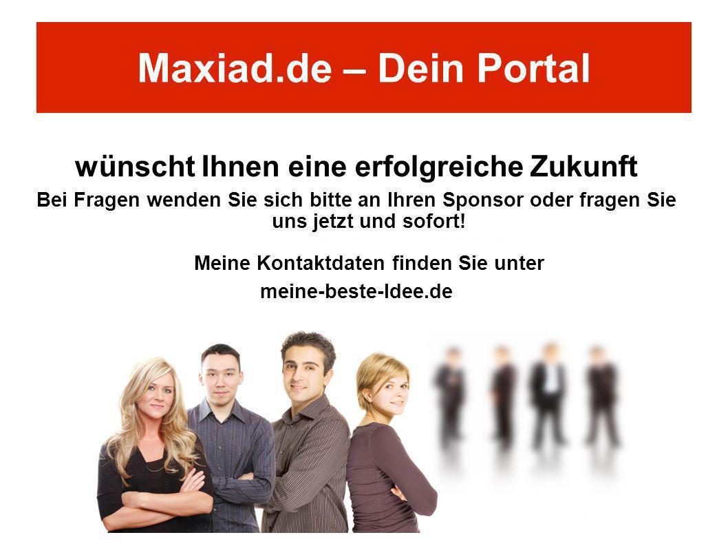 Maxiad.de – Dein Portal wünscht Ihnen eine erfolgreiche Zukunft Bei Fragen wenden Sie sich bitte an Ihren Sponsor oder fragen Sie uns jetzt und sofort
