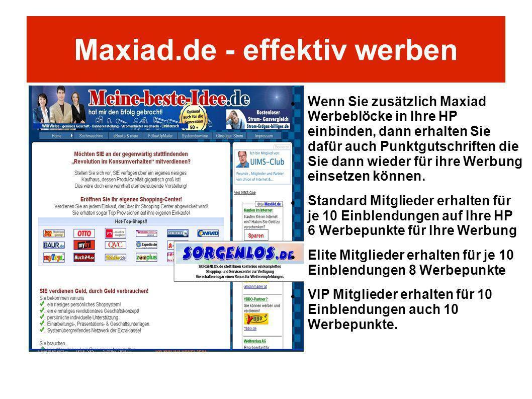 Maxiad.de - effektiv werben Wenn Sie zusätzlich Maxiad Werbeblöcke in Ihre HP einbinden, dann erhalten Sie dafür auch Punktgutschriften die Sie dann w