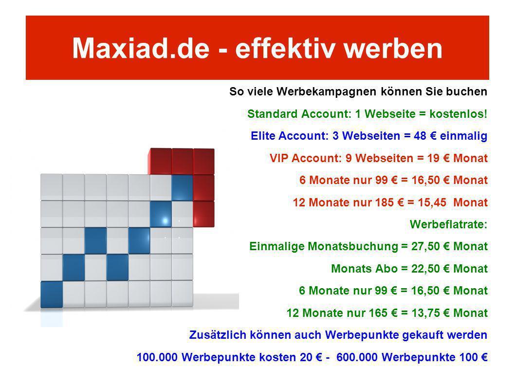 Maxiad.de - effektiv werben So viele Werbekampagnen können Sie buchen Standard Account: 1 Webseite = kostenlos! Elite Account: 3 Webseiten = 48 einmal