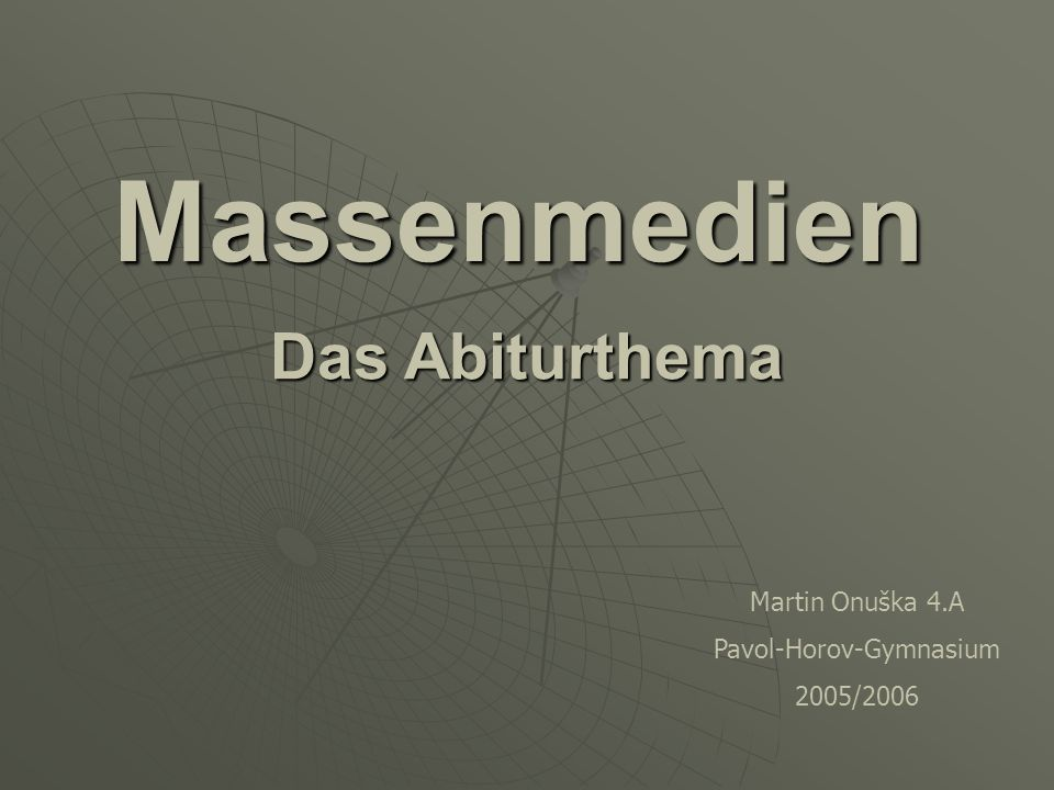 Massenmedien Das Abiturthema Martin Onuška 4.A Pavol-Horov-Gymnasium 2005/2006
