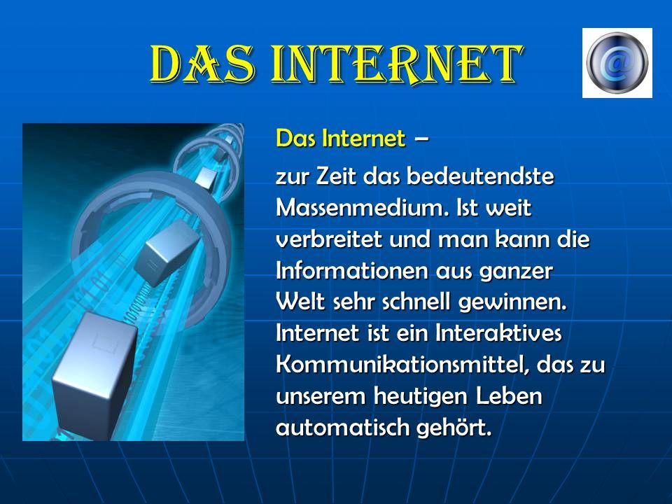 Das Internet Das Internet – zur Zeit das bedeutendste Massenmedium.