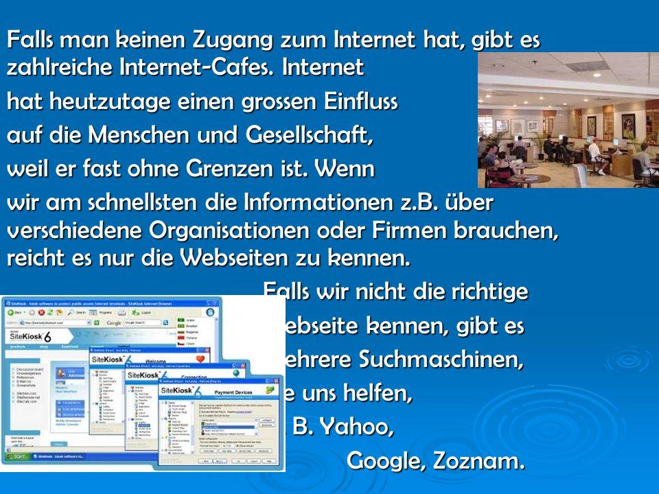 Falls man keinen Zugang zum Internet hat, gibt es zahlreiche Internet-Cafes.