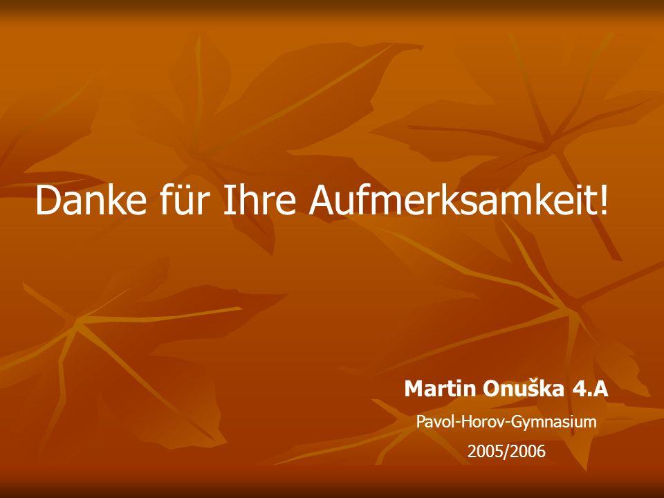 Danke für Ihre Aufmerksamkeit! Martin Onuška 4.A Pavol-Horov-Gymnasium 2005/2006