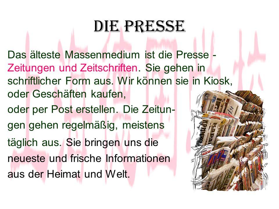 Die Presse Das älteste Massenmedium ist die Presse - Zeitungen und Zeitschriften.