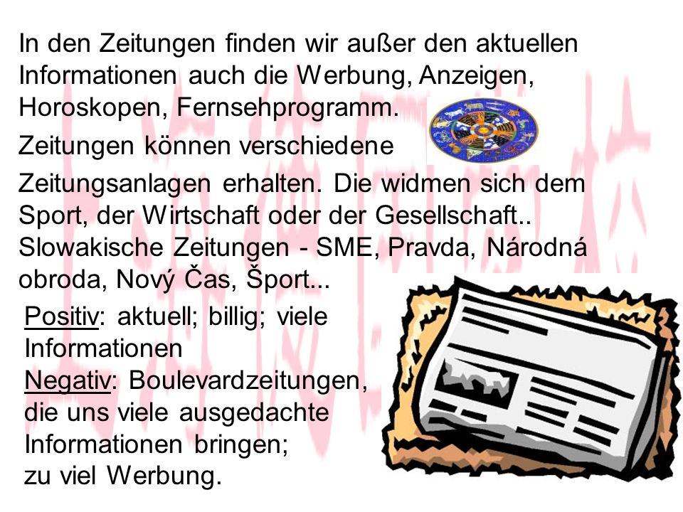 In den Zeitungen finden wir außer den aktuellen Informationen auch die Werbung, Anzeigen, Horoskopen, Fernsehprogramm.