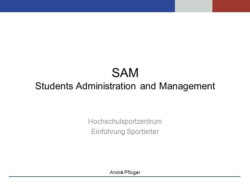 SAM Students Administration and Management Hochschulsportzentrum Einführung Sportleiter André Pflüger