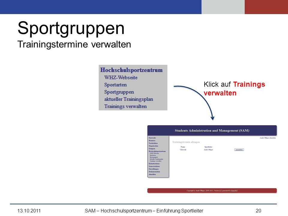 Sportgruppen Trainingstermine verwalten 13.10.2011SAM – Hochschulsportzentrum – Einführung Sportleiter20 Klick auf Trainings verwalten