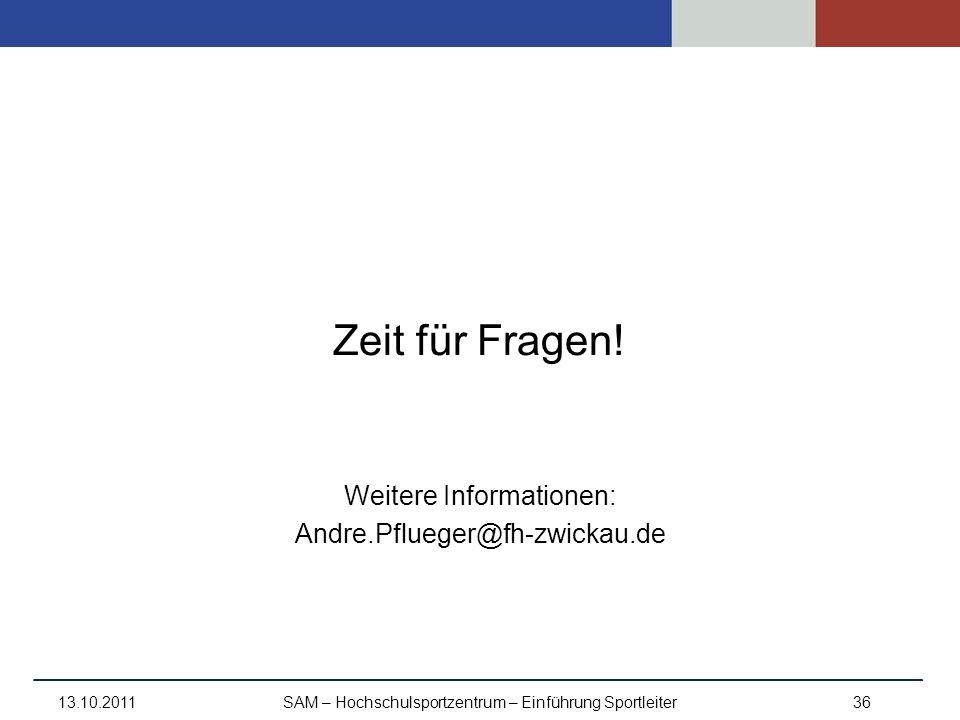 Zeit für Fragen! Weitere Informationen: Andre.Pflueger@fh-zwickau.de 13.10.2011SAM – Hochschulsportzentrum – Einführung Sportleiter36