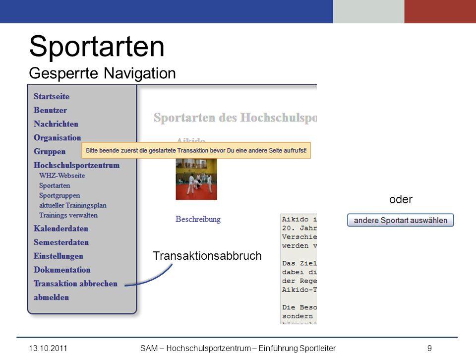 Sportarten Gesperrte Navigation 13.10.2011SAM – Hochschulsportzentrum – Einführung Sportleiter9 Transaktionsabbruch oder