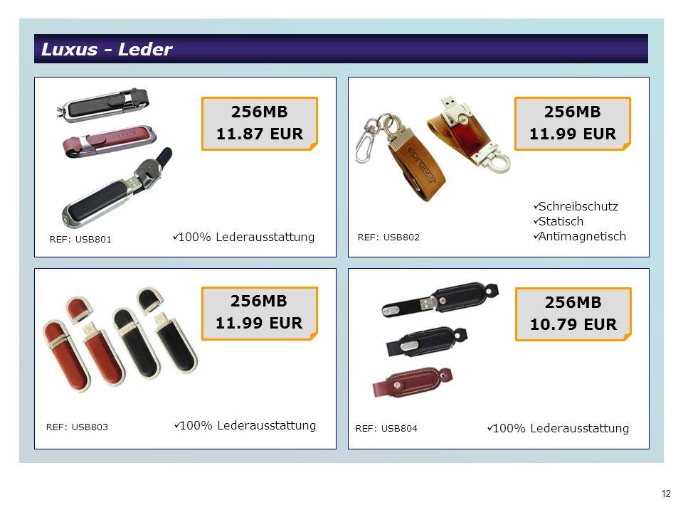 12 Luxus - Leder REF: USB801 REF: USB802 REF: USB803 REF: USB804 256MB 11.87 EUR 100% Lederausstattung 256MB 11.99 EUR Schreibschutz Statisch Antimagnetisch 256MB 11.99 EUR 256MB 10.79 EUR 100% Lederausstattung