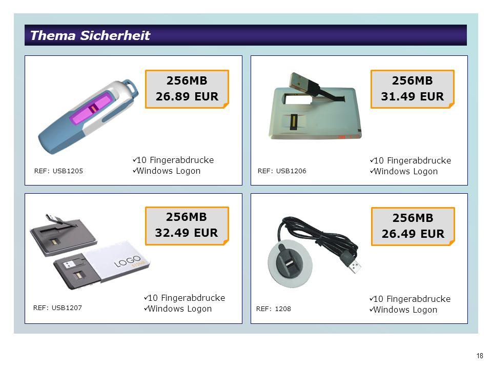 18 Thema Sicherheit REF: USB1205 REF: USB1206 REF: USB1207 REF: 1208 256MB 26.89 EUR 10 Fingerabdrucke Windows Logon 256MB 31.49 EUR 256MB 32.49 EUR 2