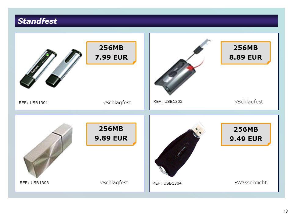 19 Standfest REF: USB1301 REF: USB1302 REF: USB1303 REF: USB1304 256MB 7.99 EUR Schlagfest 256MB 8.89 EUR 256MB 9.89 EUR 256MB 9.49 EUR Schlagfest Wasserdicht