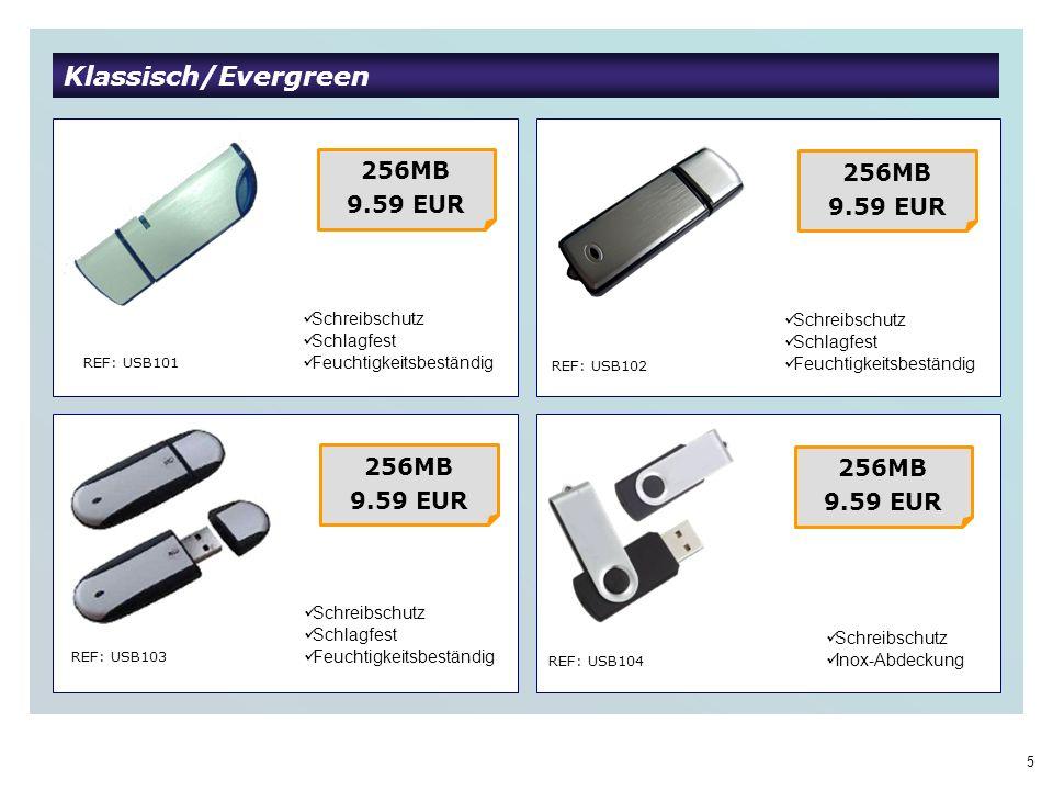5 Klassisch/Evergreen REF: USB103 REF: USB104 REF: USB101 REF: USB102 Schreibschutz Schlagfest Feuchtigkeitsbeständig 256MB 9.59 EUR Schreibschutz Schlagfest Feuchtigkeitsbeständig 256MB 9.59 EUR Schreibschutz Inox-Abdeckung 256MB 9.59 EUR 256MB 9.59 EUR Schreibschutz Schlagfest Feuchtigkeitsbeständig REF: USB101 REF: USB102 REF: USB103 REF: USB104
