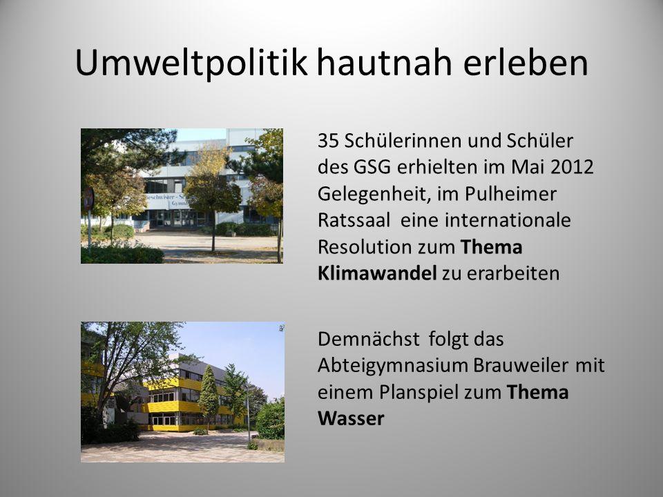 Umweltpolitik hautnah erleben 35 Schülerinnen und Schüler des GSG erhielten im Mai 2012 Gelegenheit, im Pulheimer Ratssaal eine internationale Resolut