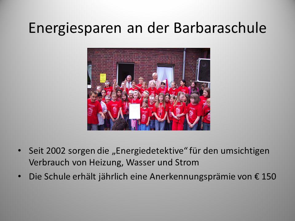 Energiesparen an der Barbaraschule Seit 2002 sorgen die Energiedetektive für den umsichtigen Verbrauch von Heizung, Wasser und Strom Die Schule erhält