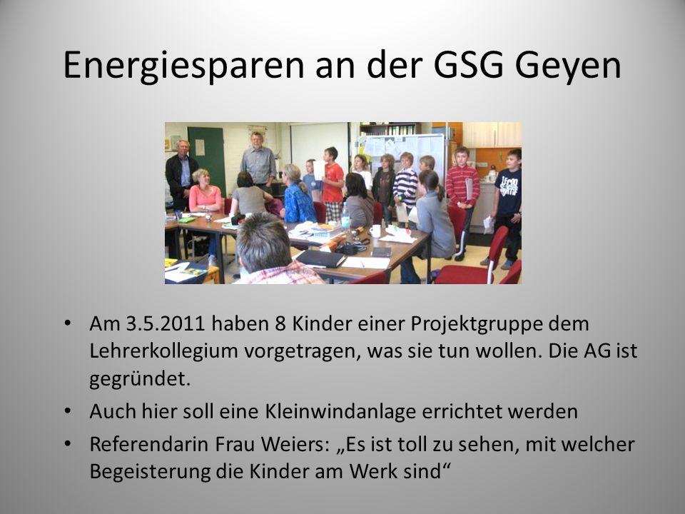 Energiesparen an der GSG Geyen Am 3.5.2011 haben 8 Kinder einer Projektgruppe dem Lehrerkollegium vorgetragen, was sie tun wollen. Die AG ist gegründe