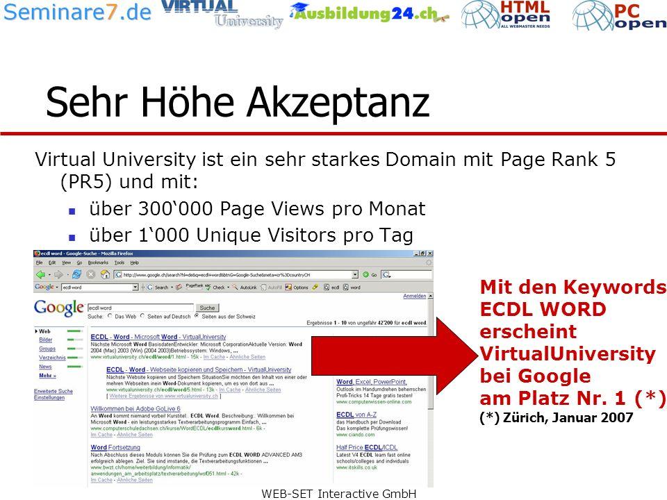WEB-SET Interactive GmbH Sehr Höhe Akzeptanz Virtual University ist ein sehr starkes Domain mit Page Rank 5 (PR5) und mit: über 300000 Page Views pro Monat über 1000 Unique Visitors pro Tag Mit den Keywords ECDL WORD erscheint VirtualUniversity bei Google am Platz Nr.