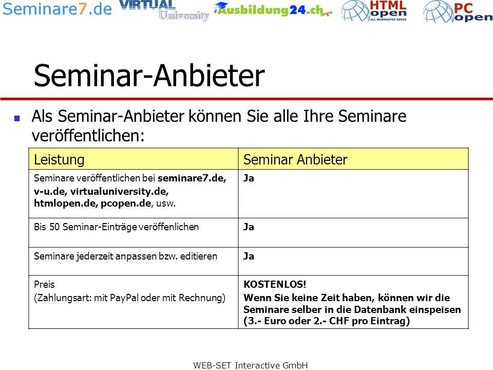 WEB-SET Interactive GmbH Seminar-Anbieter Als Seminar-Anbieter können Sie alle Ihre Seminare veröffentlichen: LeistungSeminar Anbieter Seminare veröffentlichen bei seminare7.de, v-u.de, virtualuniversity.de, htmlopen.de, pcopen.de, usw.