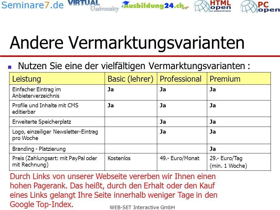 WEB-SET Interactive GmbH Andere Vermarktungsvarianten Nutzen Sie eine der vielfältigen Vermarktungsvarianten : LeistungBasic (lehrer)ProfessionalPremium Einfacher Eintrag im Anbieterverzeichnis Ja Profile und Inhalte mit CMS editierbar Ja Erweiterte SpeicherplatzJa Logo, einzeiliger Newsletter-Eintrag pro Woche Ja Branding - PlatzierungJa Preis (Zahlungsart: mit PayPal oder mit Rechnung) Kostenlos49.- Euro/Monat29.- Euro/Tag (min.