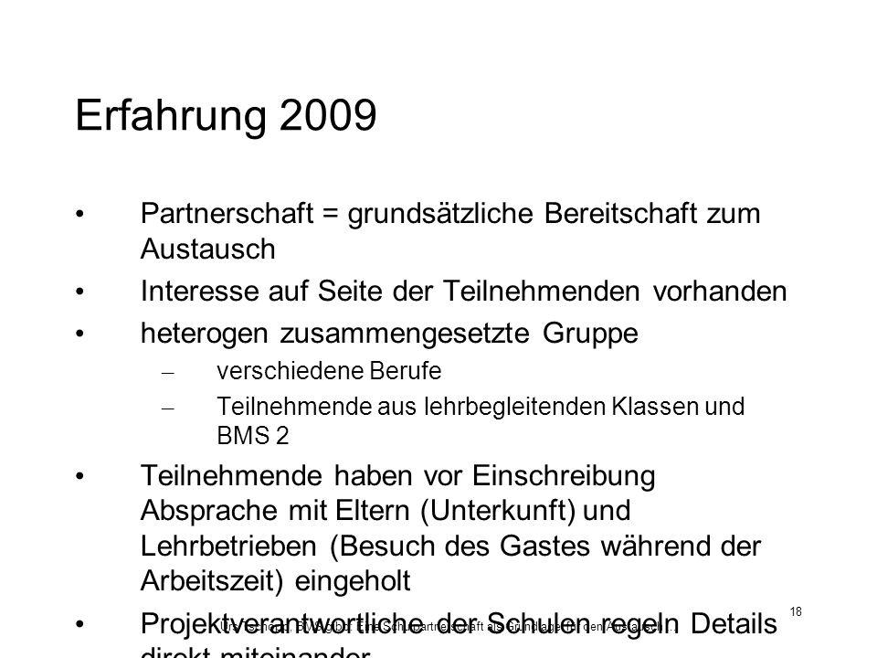 Urs Tschopp, BMS gibb: Eine Schulpartnerschaft als Grundlage für den Austausch... 18 Erfahrung 2009 Partnerschaft = grundsätzliche Bereitschaft zum Au