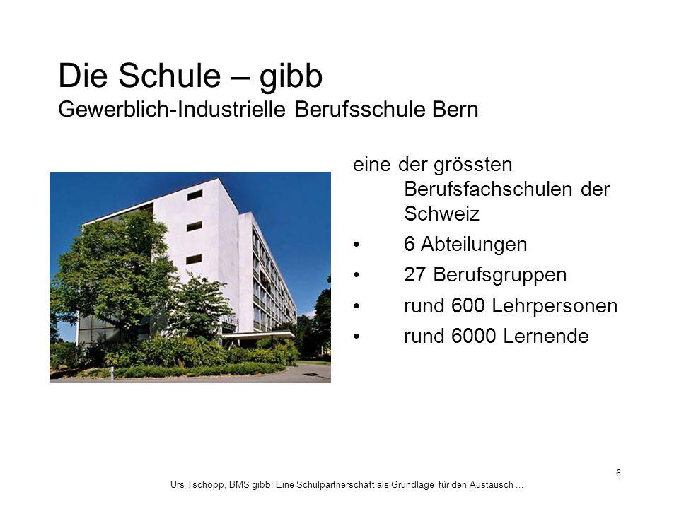 Urs Tschopp, BMS gibb: Eine Schulpartnerschaft als Grundlage für den Austausch... 6 Die Schule – gibb Gewerblich-Industrielle Berufsschule Bern eine d