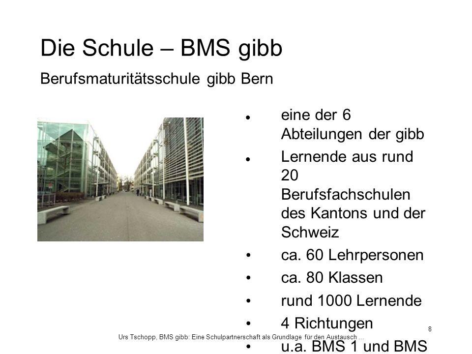 Urs Tschopp, BMS gibb: Eine Schulpartnerschaft als Grundlage für den Austausch... 8 Die Schule – BMS gibb Berufsmaturitätsschule gibb Bern eine der 6
