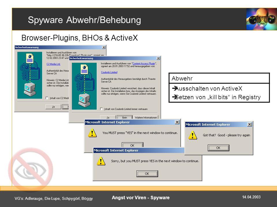 14.04.2003 VGs: Adlerauge, Die Lupe, Schpygörl, Böggy Angst vor Viren - Spyware Spyware Abwehr/Behebung Browser-Plugins, BHOs & ActiveX Abwehr Ausschalten von ActiveX Setzen von kill bits in Registry