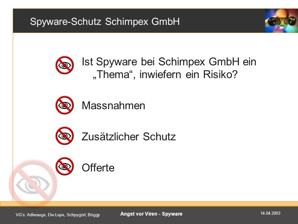 14.04.2003 VGs: Adlerauge, Die Lupe, Schpygörl, Böggy Angst vor Viren - Spyware Spyware-Schutz Schimpex GmbH Ist Spyware bei Schimpex GmbH ein Thema, inwiefern ein Risiko.