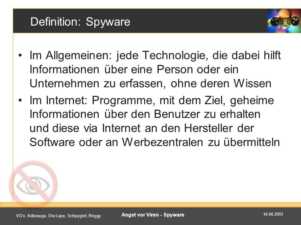 14.04.2003 VGs: Adlerauge, Die Lupe, Schpygörl, Böggy Angst vor Viren - Spyware Spyware Techniken - Overview Cookies Clear-GIFs aka.
