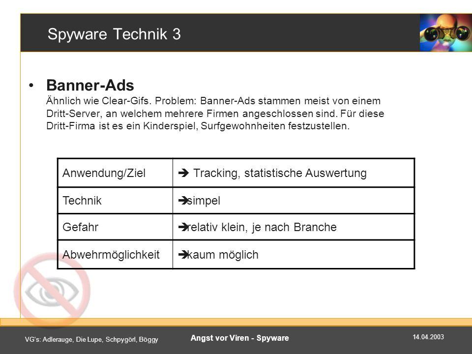 14.04.2003 VGs: Adlerauge, Die Lupe, Schpygörl, Böggy Angst vor Viren - Spyware Spyware Technik 3 Banner-Ads Ähnlich wie Clear-Gifs.