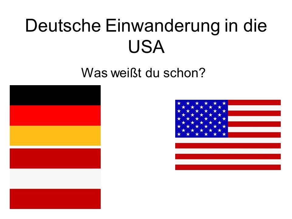Weißt du das.Wie viele Deutsche sind in die USA eingewandert.