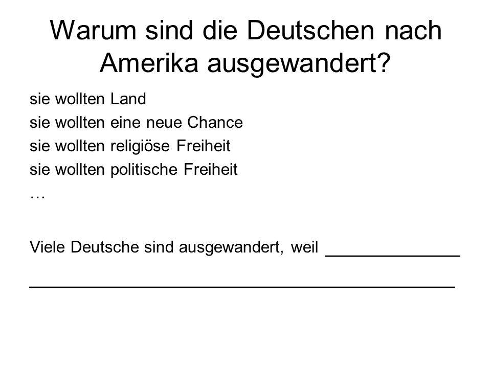 Warum sind die Deutschen nach Amerika ausgewandert? sie wollten Land sie wollten eine neue Chance sie wollten religiöse Freiheit sie wollten politisch