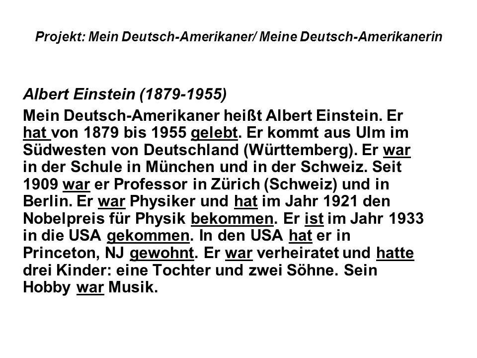 Projekt: Mein Deutsch-Amerikaner/ Meine Deutsch-Amerikanerin Albert Einstein (1879-1955) Mein Deutsch-Amerikaner heißt Albert Einstein. Er hat von 187