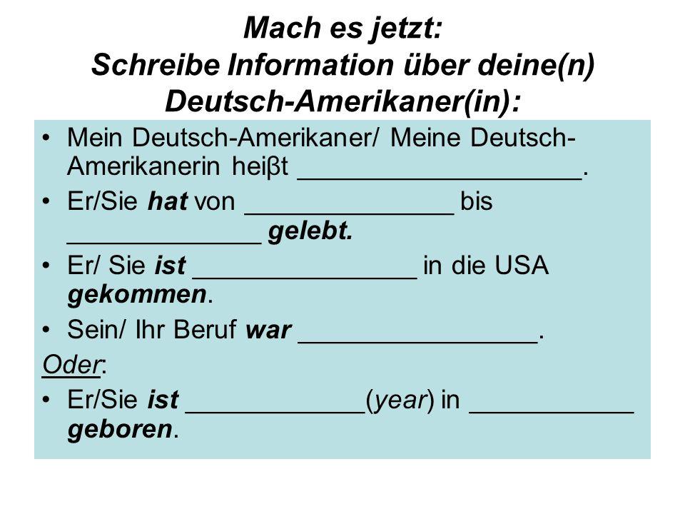 Mach es jetzt: Schreibe Information über deine(n) Deutsch-Amerikaner(in): Mein Deutsch-Amerikaner/ Meine Deutsch- Amerikanerin heiβt _________________