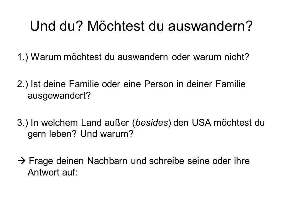 Und du? Möchtest du auswandern? 1.) Warum möchtest du auswandern oder warum nicht? 2.) Ist deine Familie oder eine Person in deiner Familie ausgewande