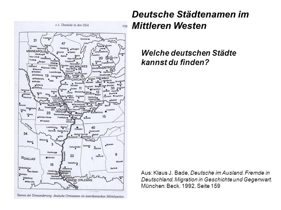 Aus: Klaus J. Bade, Deutsche im Ausland. Fremde in Deutschland. Migration in Geschichte und Gegenwart. München: Beck. 1992, Seite 159 Deutsche Städten