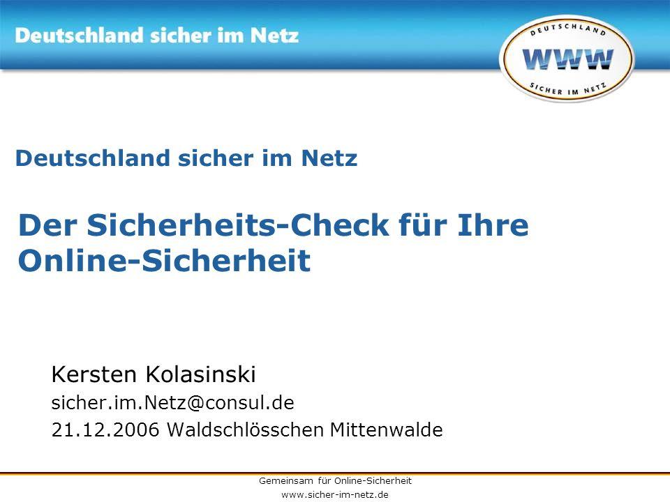 Gemeinsam für Online-Sicherheit www.sicher-im-netz.de Deutschland sicher im Netz Der Sicherheits-Check für Ihre Online-Sicherheit Kersten Kolasinski s