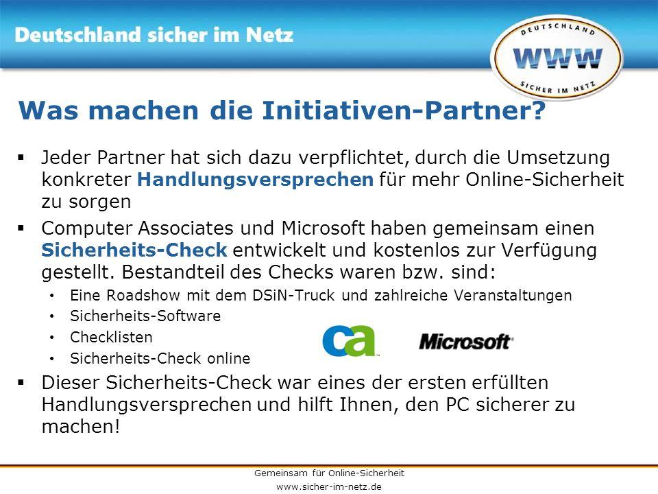 Gemeinsam für Online-Sicherheit www.sicher-im-netz.de Was machen die Initiativen-Partner? Jeder Partner hat sich dazu verpflichtet, durch die Umsetzun
