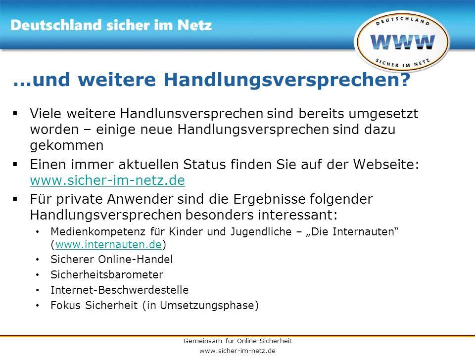 Gemeinsam für Online-Sicherheit www.sicher-im-netz.de …und weitere Handlungsversprechen? Viele weitere Handlunsversprechen sind bereits umgesetzt word