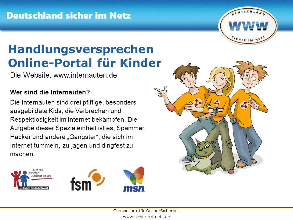 Gemeinsam für Online-Sicherheit www.sicher-im-netz.de Handlungsversprechen Online-Portal für Kinder Die Website: www.internauten.de Wer sind die Inter