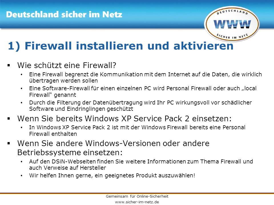 Gemeinsam für Online-Sicherheit www.sicher-im-netz.de 1) Firewall installieren und aktivieren Wie schützt eine Firewall? Eine Firewall begrenzt die Ko