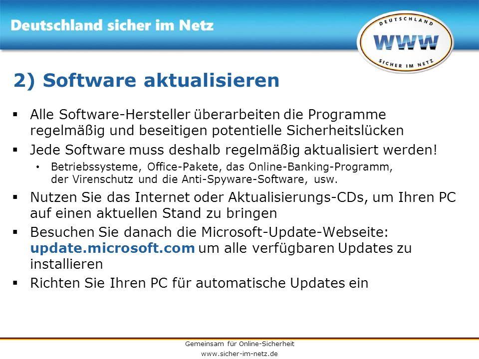 Gemeinsam für Online-Sicherheit www.sicher-im-netz.de 2) Software aktualisieren Alle Software-Hersteller überarbeiten die Programme regelmäßig und bes